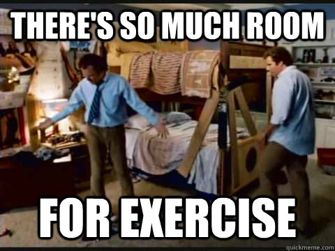 There's so much room for exercise
