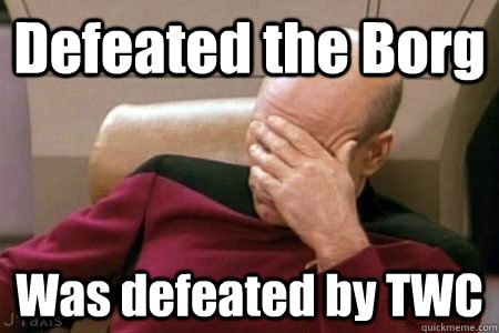 Defeated the Borg Was defeated by TWC - Defeated the Borg Was defeated by TWC  Facepalm Picard