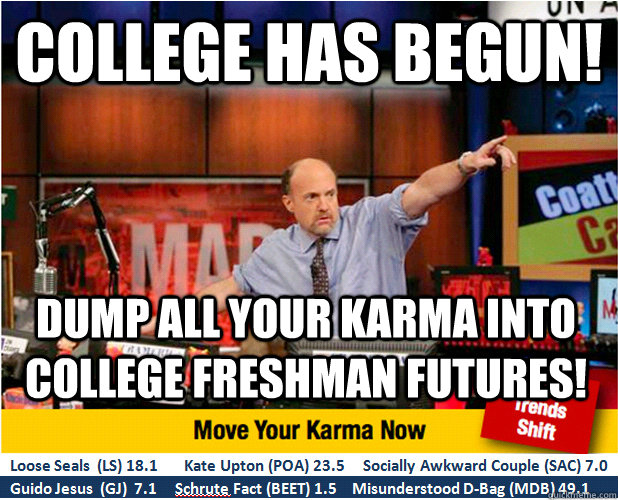 College has begun! Dump all your karma into College Freshman futures! - College has begun! Dump all your karma into College Freshman futures!  Jim Kramer with updated ticker