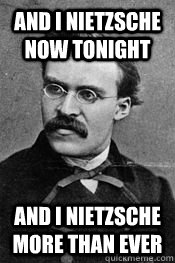 26f4cb4339b5e8f3cb6bbaa36f11f00351e58feb1410b84ff86d39105049b328 and i nietzsche now tonight and i nietzsche more than ever