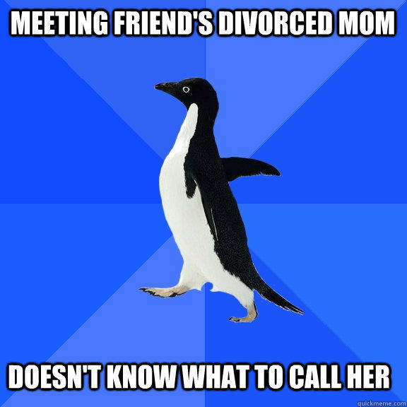 MEeting friend's divorced mom doesn't know what to call her