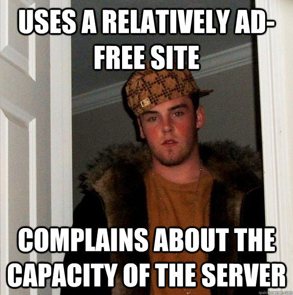 uses a relatively ad-free site complains about the capacity of the server  Scumbag Steve