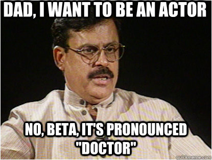 Dad, I want to be an actor No, beta, it's pronounced
