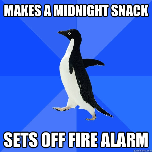 makes a midnight snack sets off fire alarm  - makes a midnight snack sets off fire alarm   Socially Awkward Penguin