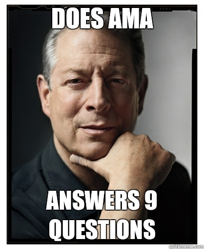 Does AMA answers 9 questions - Does AMA answers 9 questions  Scumbag Al Gore