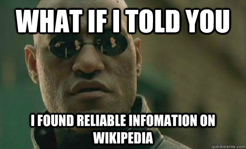 What if i told you i found reliable infomation on Wikipedia