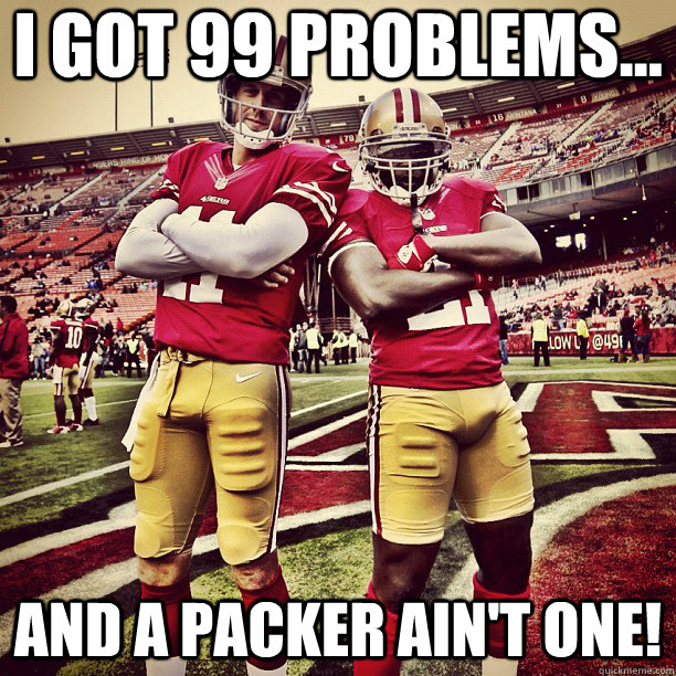 I got 99 problems... And a Packer ain't one!