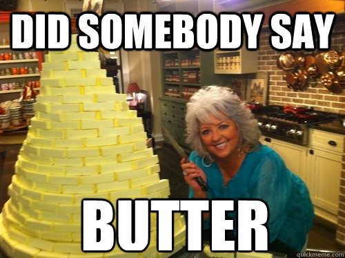 did somebody say butter  Paula Deen
