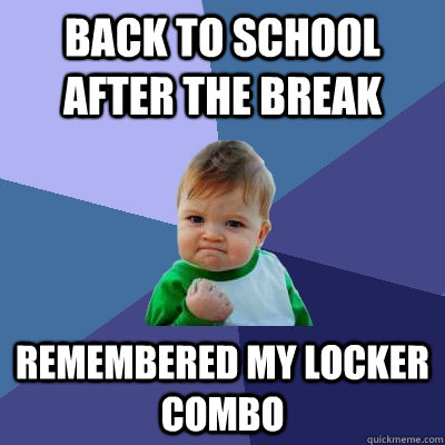 back to school after the break remembered my locker combo - back to school after the break remembered my locker combo  Misc
