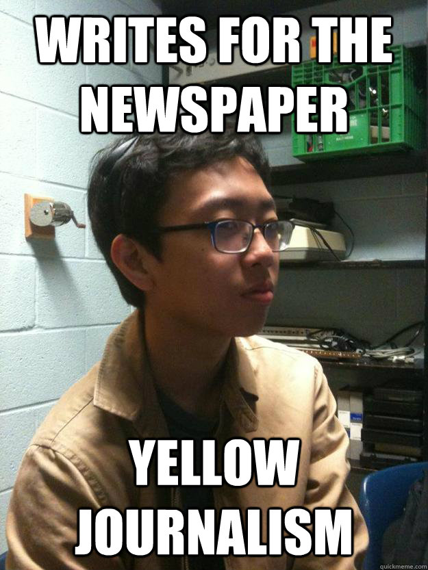 Writes for the newspaper YELLOW JOURNALISM