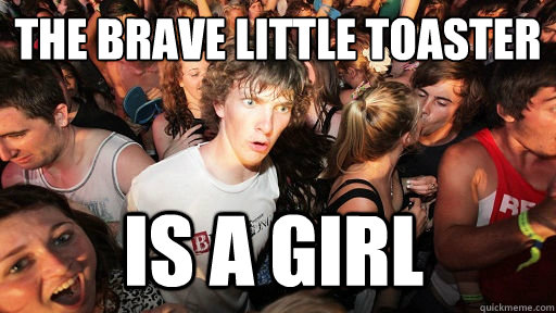 The Brave Little Toaster IS A Girl - The Brave Little Toaster IS A Girl  Sudden Clarity Clarence