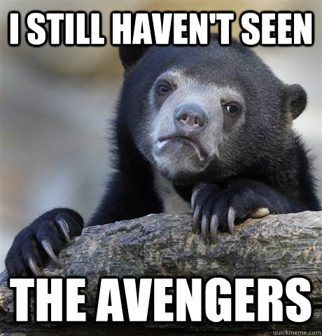 I still haven't seen  the avengers - I still haven't seen  the avengers  Confession Bear