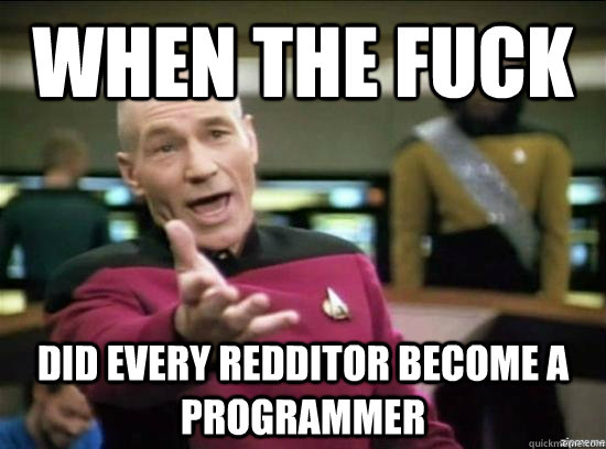 When the fuck Did every redditor become a programmer - When the fuck Did every redditor become a programmer  Annoyed Picard HD