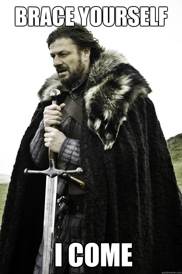 Brace yourself  I come - Brace yourself  I come  Winter is coming