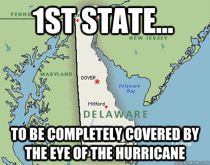1st state... to be completely covered by the eye of the hurricane - 1st state... to be completely covered by the eye of the hurricane  Bad Luck Delaware