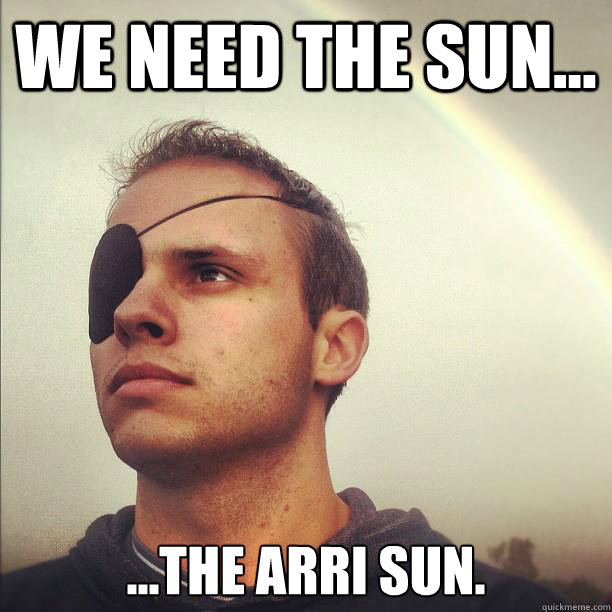 We need the sun... ...the ARRI sun.