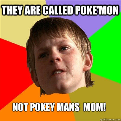 They Are Called Poke'mon Not Pokey mans  Mom!  Angry School Boy