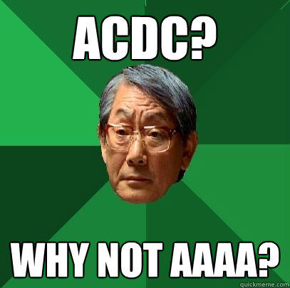 ACDC? Why not AAAA? - ACDC? Why not AAAA?  High Expectations Asian Father