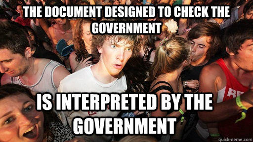 The document designed to check the government is interpreted by the government - The document designed to check the government is interpreted by the government  Sudden Clarity Clarence