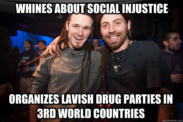 WHINES ABOUT SOCIAL INJUSTICE ORGANIZES LAVISH DRUG PARTIES IN 3RD WORLD COUNTRIES  Cool Psytrance Bros