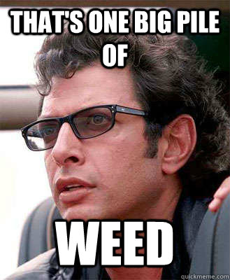 that's one big pile of weed