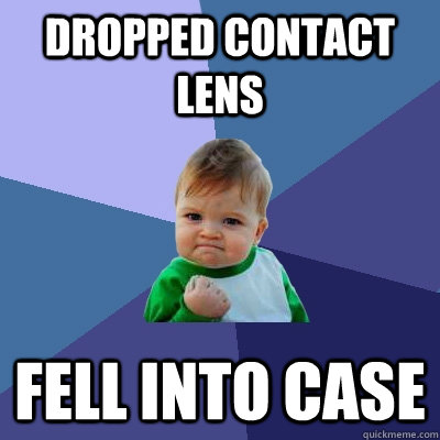 dropped contact lens fell into case - dropped contact lens fell into case  Success Kid