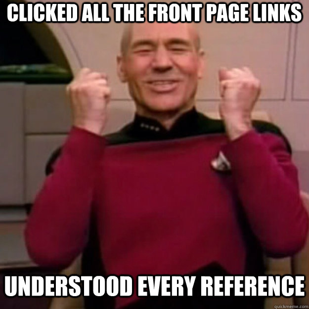 Clicked all the front page links Understood every reference  Win Picard