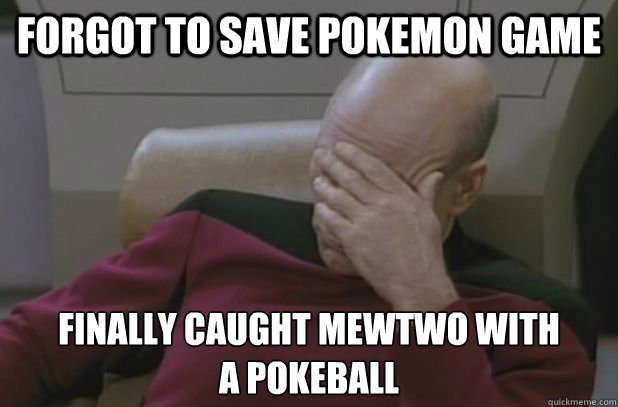 Forgot to save pokemon game Finally caught Mewtwo with a pokeball