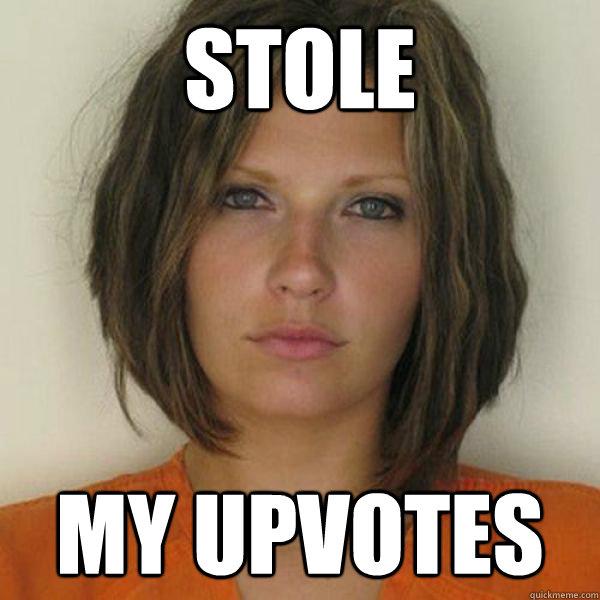 stole my upvotes - stole my upvotes  Attractive Convict