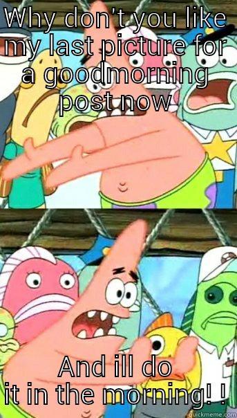 Patrick meme push it somewhere else stupid people
