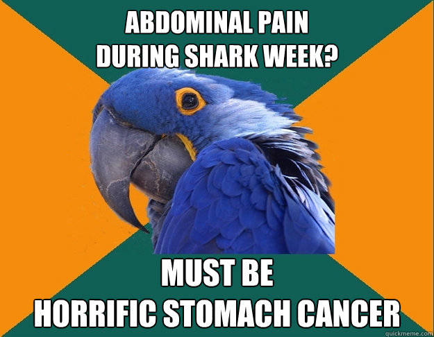 Abdominal pain  during shark week? must be  horrific stomach cancer
