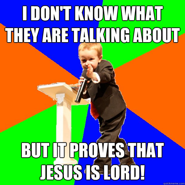i don't know what they are talking about but it proves that jesus is lord!