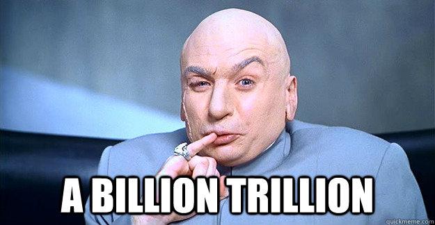 a billion trillion -  a billion trillion  drevil