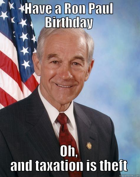 HAVE A RON PAUL BIRTHDAY OH, AND TAXATION IS THEFT Ron Paul