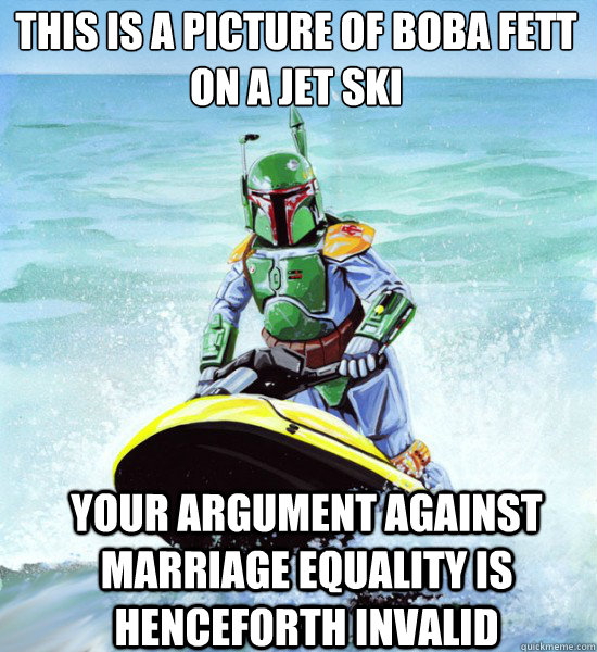 This is a picture of Boba Fett  on a Jet Ski Your argument against marriage equality is henceforth invalid - This is a picture of Boba Fett  on a Jet Ski Your argument against marriage equality is henceforth invalid  No Clue Boba Fett