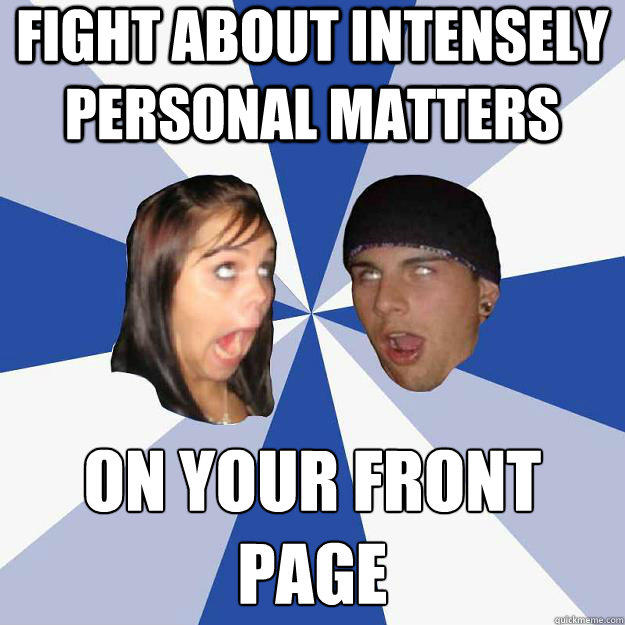 fight about intensely personal matters on your front page