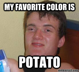 My favorite color is potato - My favorite color is potato  really high kid