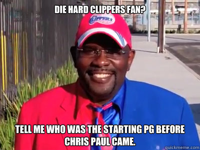 27bb1447fef0d81ab959fbe3491e2544eda196cd92bf939ebaced8623114fad2 die hard clippers fan? tell me who was the starting pg before