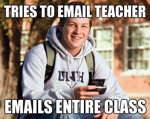 Tries to email teacher emails entire class - Tries to email teacher emails entire class  College Freshman