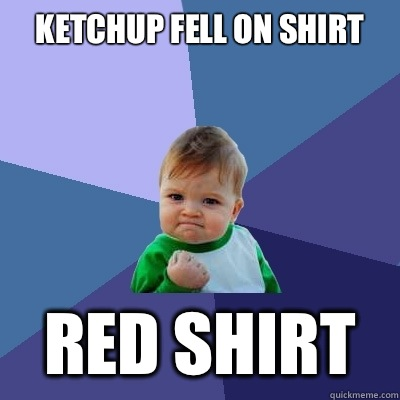 Ketchup fell on shirt Red shirt  Success Kid