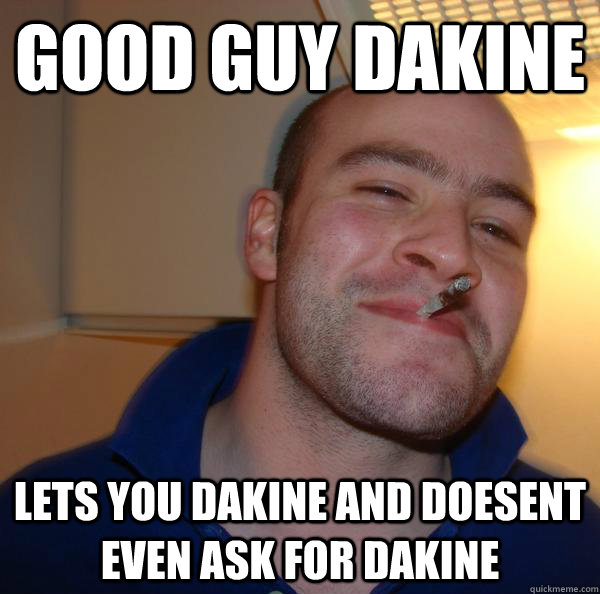 Good Guy DAkine lets you dakine and doesent even ask for dakine - Good Guy DAkine lets you dakine and doesent even ask for dakine  Misc