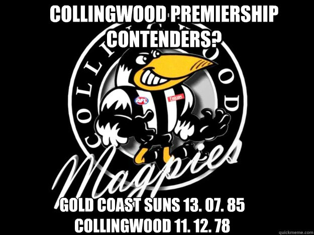Collingwood premiership contenders? Gold coast suns 13. 07. 85 Collingwood 11. 12. 78