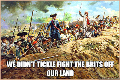 We didn't tickle fight the Brits off our land - We didn't tickle fight the Brits off our land  Misc