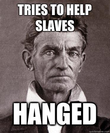 Tries to help slaves Hanged