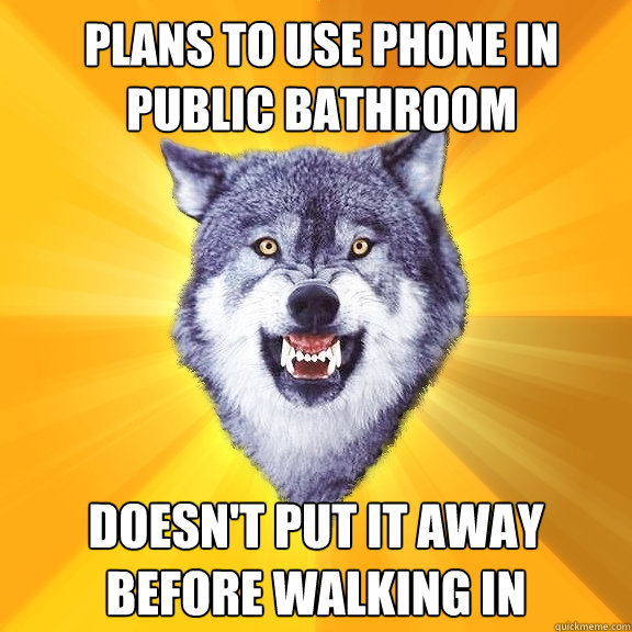plans to use phone in public bathroom doesn't put it away before walking in - plans to use phone in public bathroom doesn't put it away before walking in  Courage Wolf