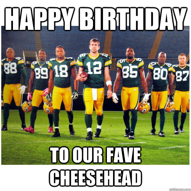 Happy birthday to our fave cheesehead - Happy birthday to our fave cheesehead  Misc