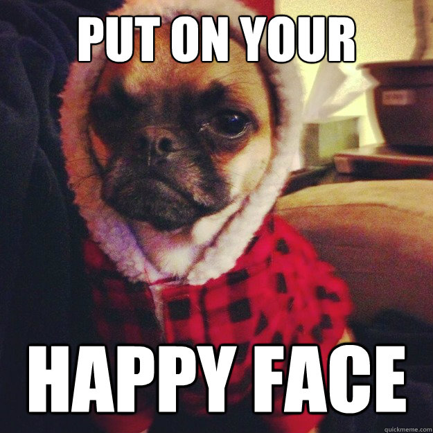 Image result for put on your happy face meme