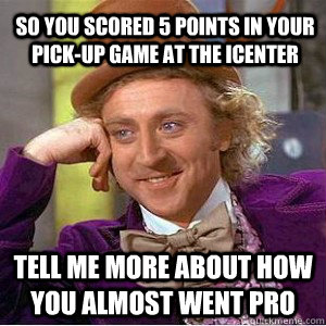 So you scored 5 points in your pick-up game at the iCenter Tell me more about how you almost went pro