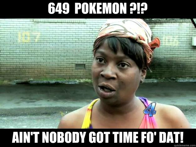 649  Pokemon ?!? Ain't Nobody Got time Fo' Dat!  Sweet Brown - Hurricane Sandy Aint Nobody Got Time For That