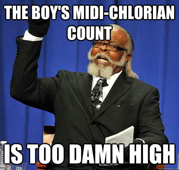 the boy's midi-chlorian count Is too damn high - the boy's midi-chlorian count Is too damn high  Jimmy McMillan